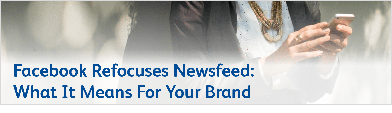 Facebook Refocuses Newsfeed: What It Means For Your Brand