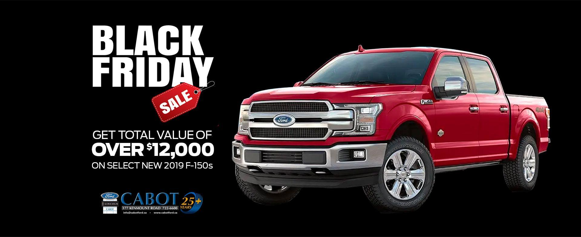 Black Friday savings! Get total value of over $12,000 on select new 2019 F-150s, only until Nov 27!