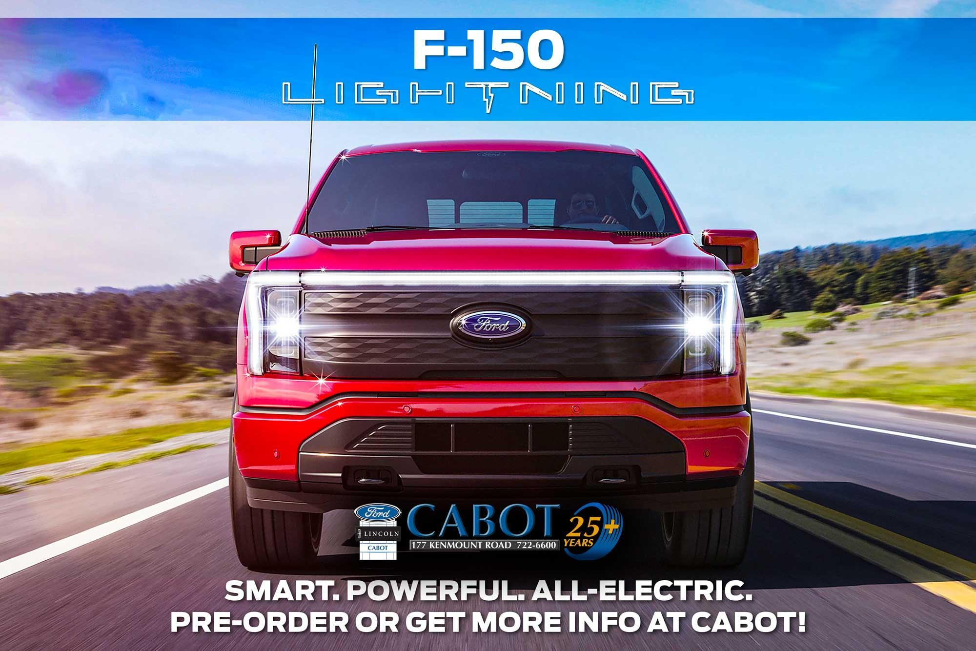 The smart and powerful 2022 Ford Lightning all-electric truck offers all the benefits of going electric. Preorder now or get details at Cabot!