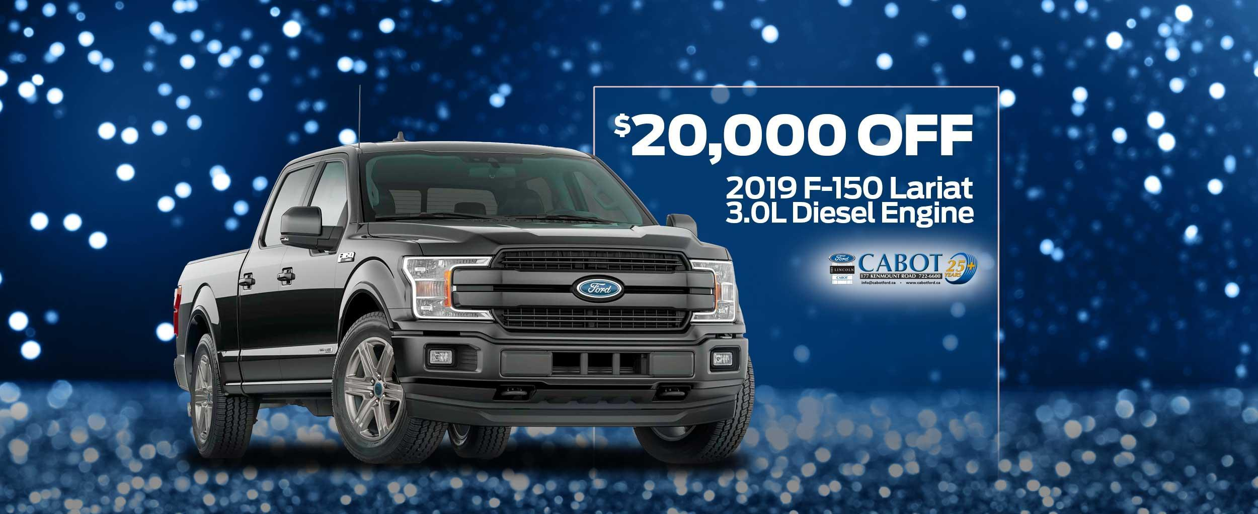 START 2020 BY SAVING $20,000 on the 2019 Ford F-150 Lariat with the 3.0L Diesel Engine with sunroof!