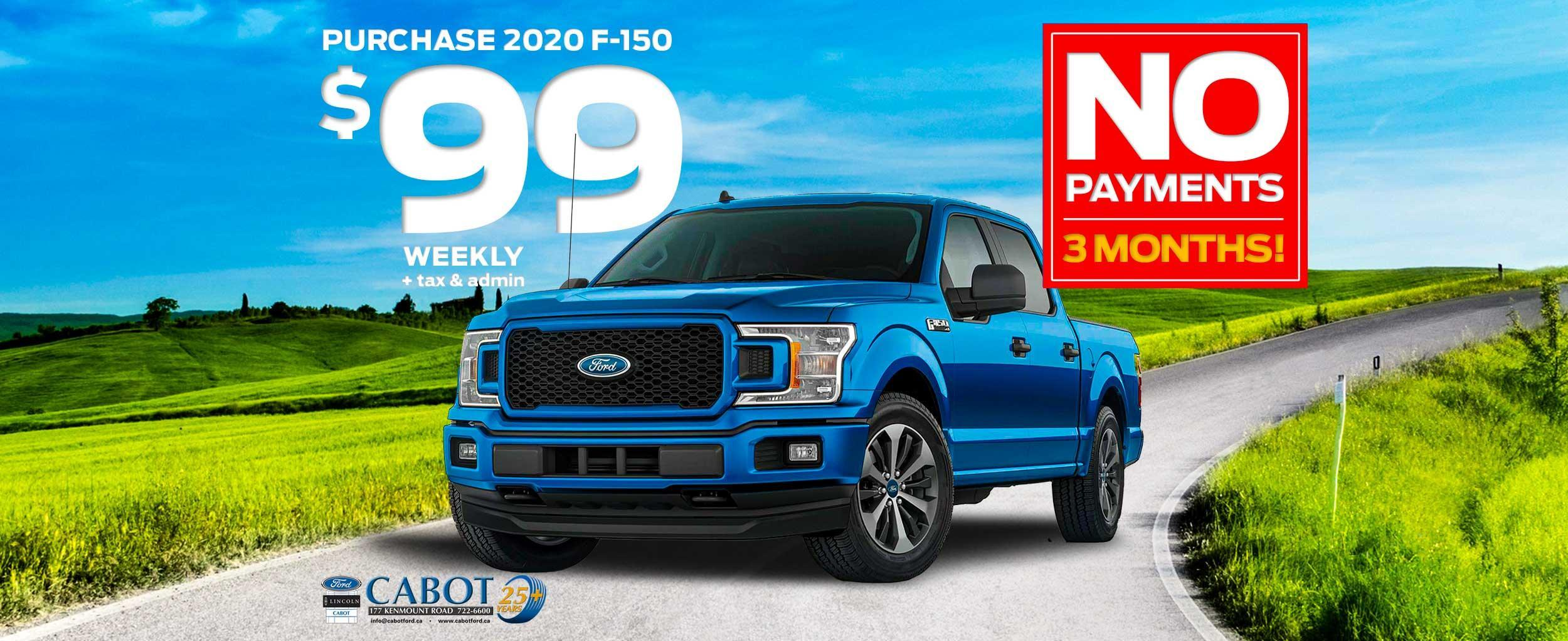 PURCHASE a 2020 F-150 STX 4x4 CREWCAB, for JUST $99 WEEKLY + tax and admin!  NO PAYMENTS FOR THREE MONTHS!  For a LIMITED TIME ONLY, and ONLY AT CABOT! 722-6600.