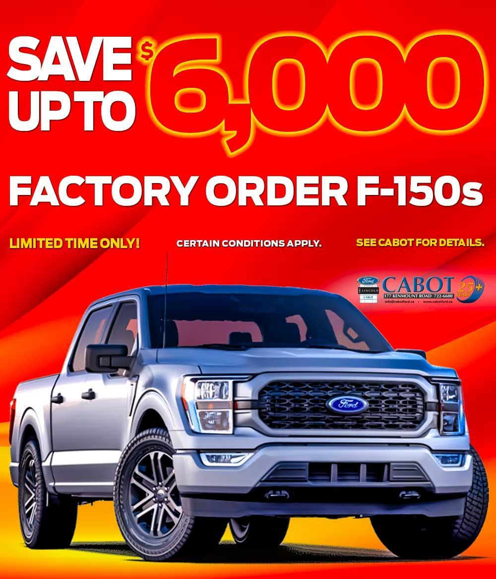 SAVE UP TO $6,000 ON FACTORY ORDER F-150s!