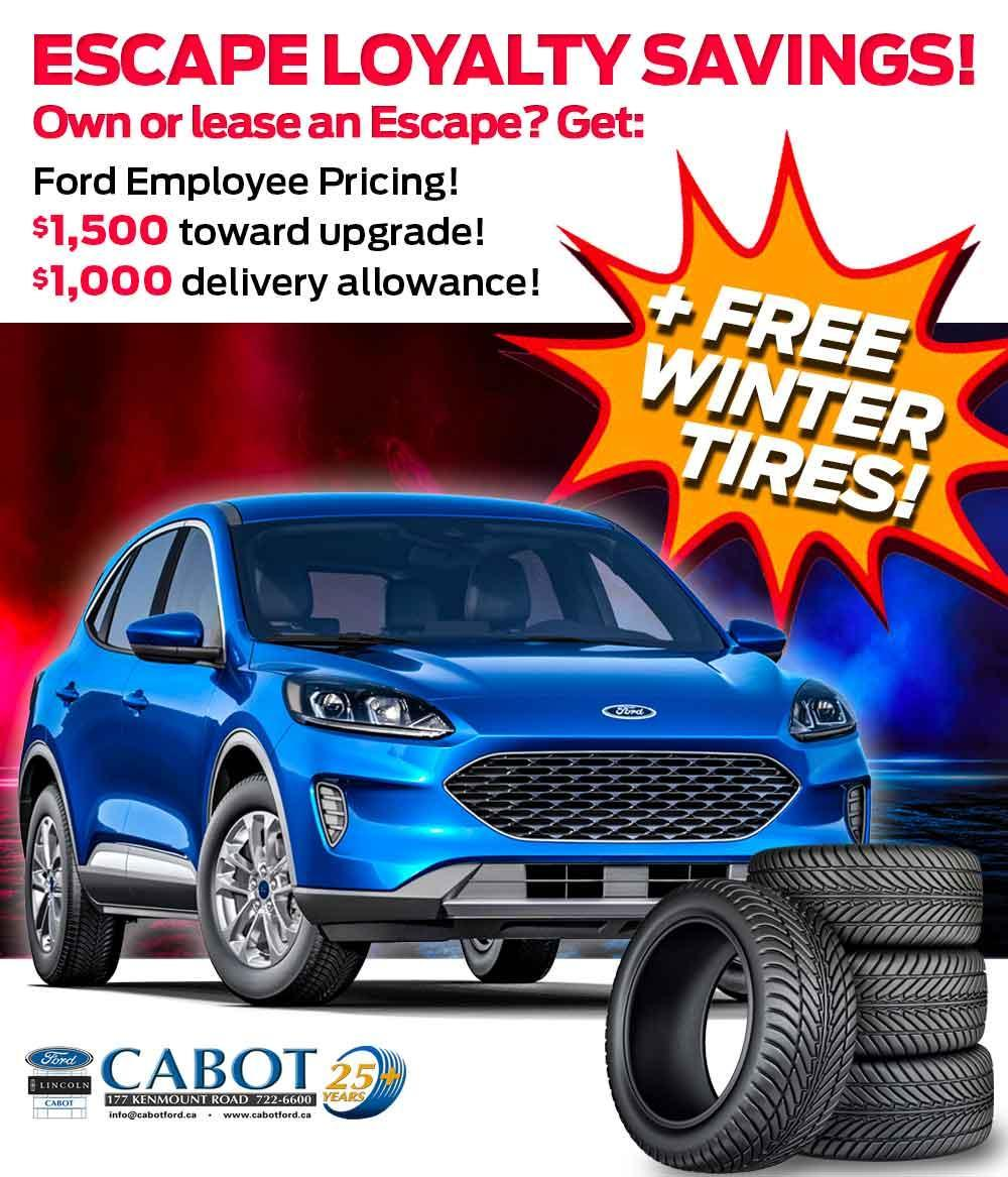 Renew your Escape and save big during Cabot's ESCAPE LOYALTY SAVINGS event, no matter where you bought or leased your current Escape!