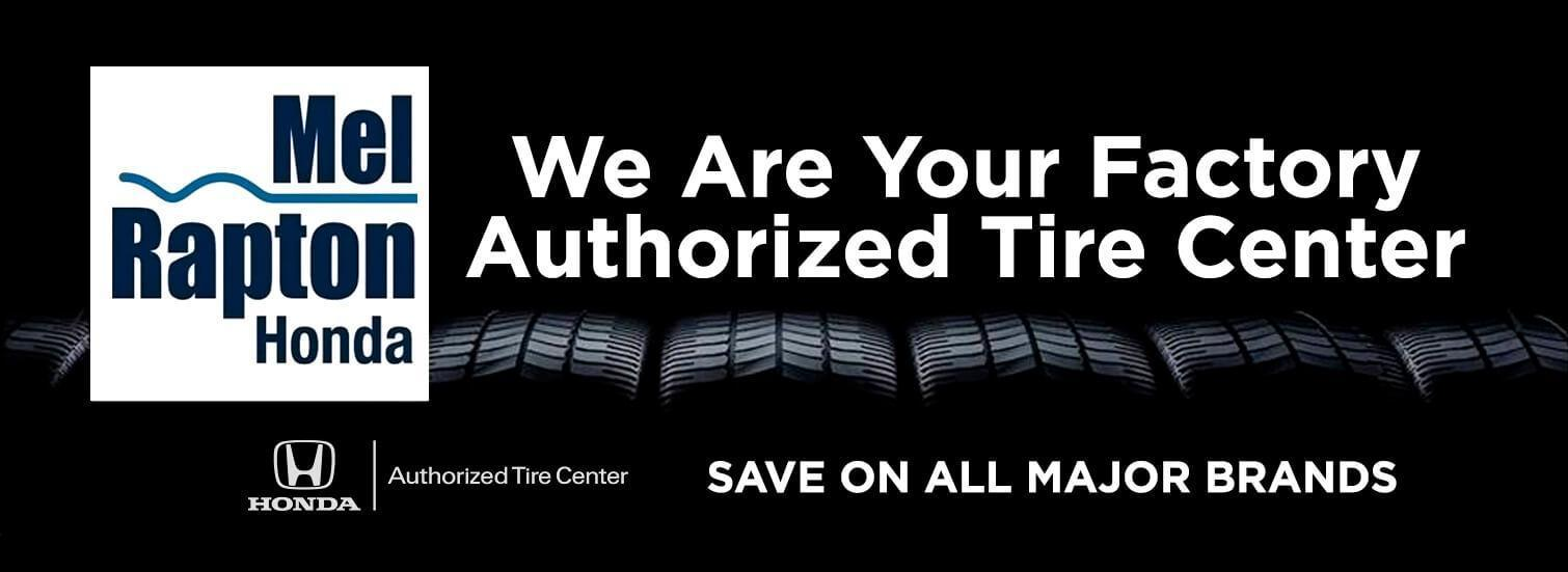 Mel Rapton Honda Is A Factory Authorized Tire Center