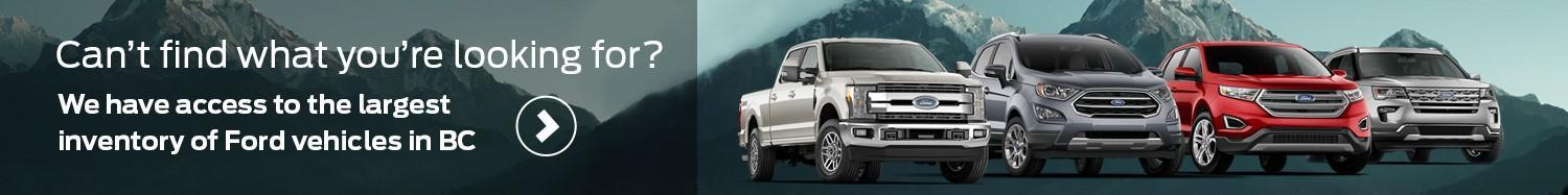 We have access to the largest inventory of Ford vehicles in BC