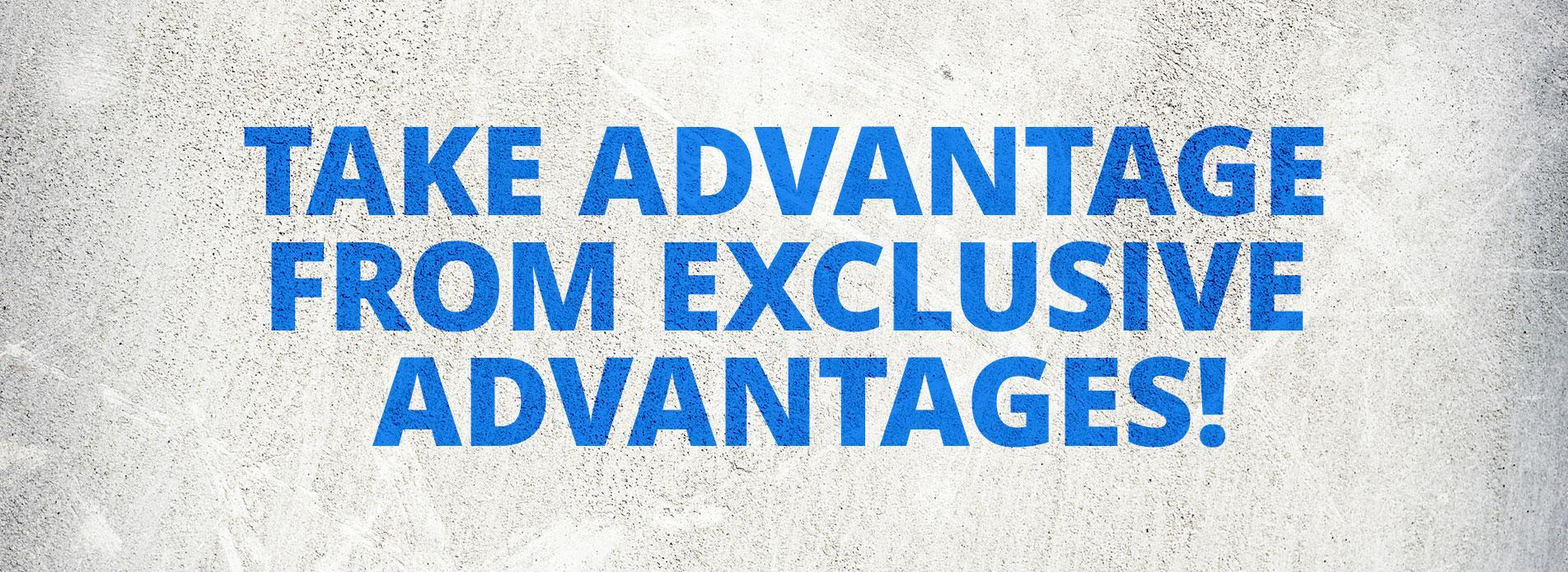 Advantage exclusive