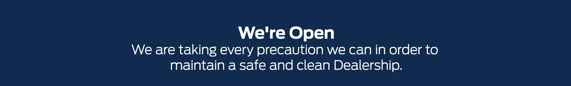 We're Open. We are taking every precaution we can in order to maintain a safe and clean Dealership.