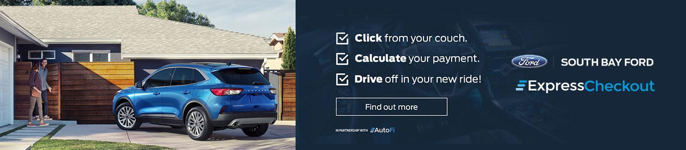 Express Checkout - Click from your couch. Calculate your payment. Drive off in your new ride! Find out more