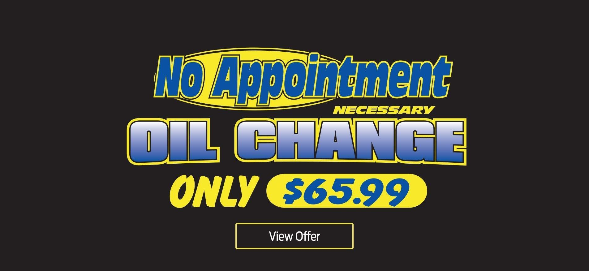 No appointment necessary oil change.