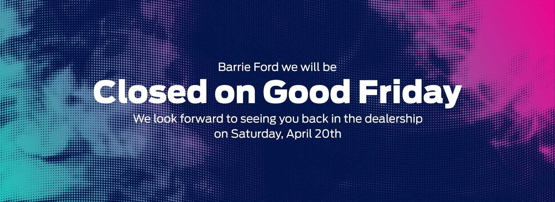 Good Friday Closed Barrie Ford