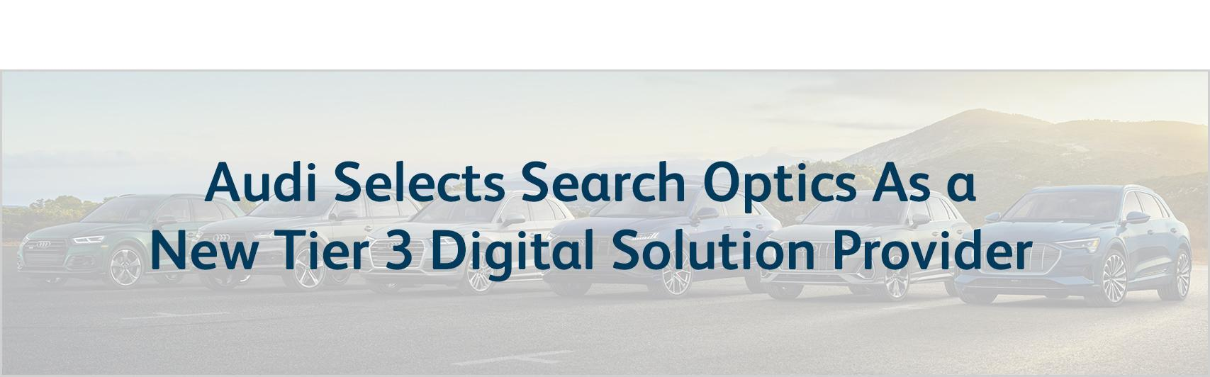 Search Optics Selected by Audi as a New Tier 3 Digital Solutions Provider