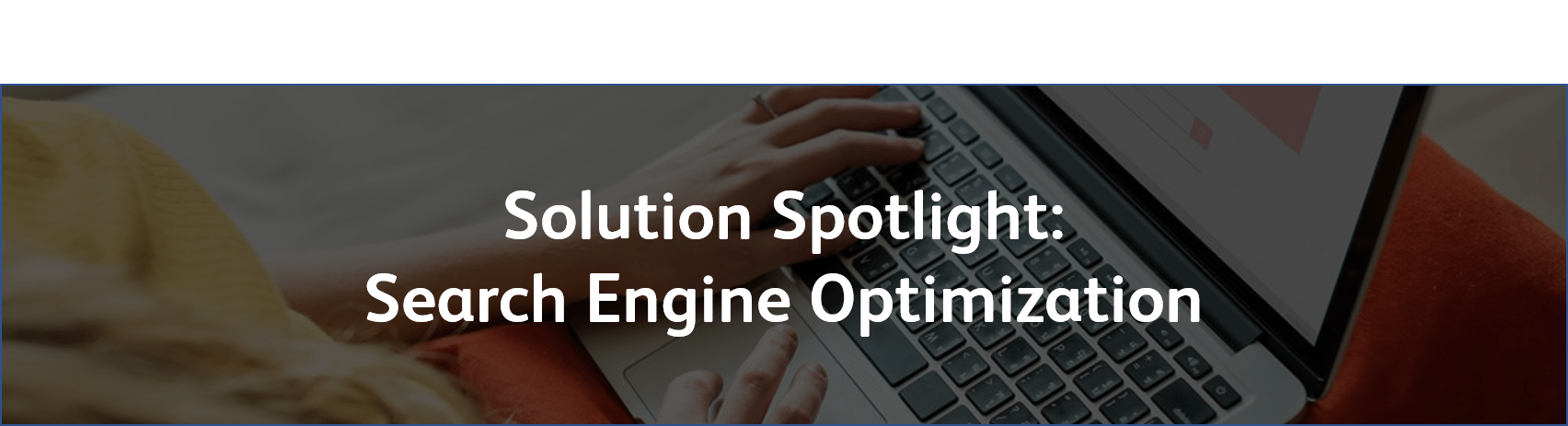 Solution Spotlight: SEO
