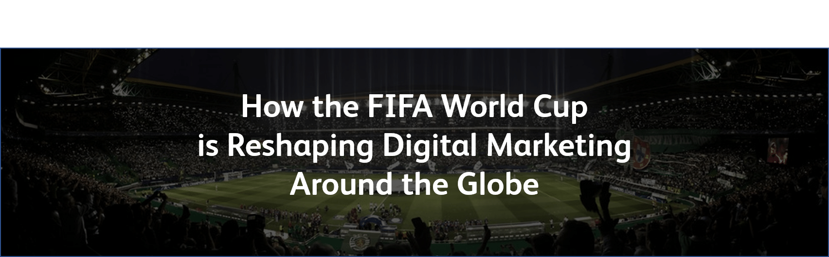 The World Cup Is Reshaping Global Digital Marketing